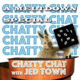 Chatty Chat With Jed Town - A Meltdown Special