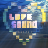 Love Sound - Submerged Mix