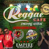 Reggae Cafe '17 Mix [June 10th, 2017 @ Empire] (((DL Link In Description)))