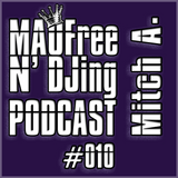MAOFree N'DJing Podcast #010 by Mitch A.