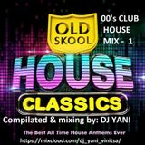 DJ  YANI  ''00's  CLUB  HOUSE (Old School)  MIX - 1''