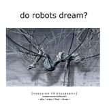 Do Robots Dream? [session 037]