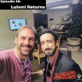 Episodio 38 - Luismi Returns