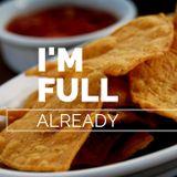 I'm Full Already 7-29-18