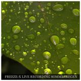 Freeze-X - warmer Regen - Live Recording - only 4 Fun