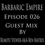 Barbaric Empire 026 (Guest Mix By Remote Viewer aka Ben Matrix)