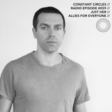 Constant Circles Radio 059 with Just Her & Allies For Everyone
