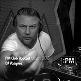 DJ Vasquez – :PM Club Podcast – March 2016
