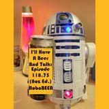 I'll Have A Beer And Talk Episode 118.75: RoboBEER