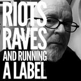 RIOTS, RAVES & RUNNING A LABEL: Let's get back to basics.