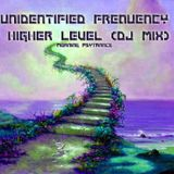 UNIDENTIFIED FREQUENCY - HIGHER LEVEL(DJ MIX)