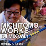 MICHITOMO WORKS DJ MIX vol.01 mixed by DJ Y-park