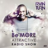 Be'More Attractive Radio Show Ep.01 Mixed by Irvin Turn