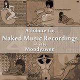 A Tribute To Naked Music Recordings - by Moodyzwen