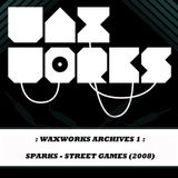 Waxworks Archives 1: Sparks - Street Games - 2008
