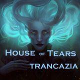 Trancazia House of Tears