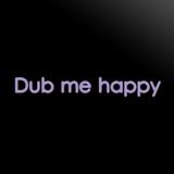 Dub me happy