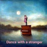 Dance with a stranger - 12/06/16