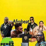 Naija Afrobeat mix 25 2019 - DJ PEREZ