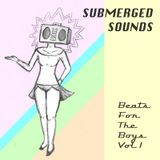 Submerged Sounds presents Beats For The Boys volume one