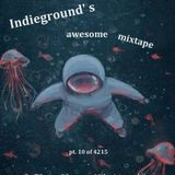 Indieground's awesome mixtape pt. 10 of 4215 - the 7th year, 8th season, 10th mixtape edition