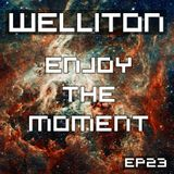 Welliton - Enjoy The Moment EP23