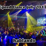 SPEED DANCE JULY 2017 - HABLANDO MIX
