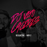 Reggaeton - Noviembre 2017 - DJ Vito Cáceres