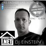 HOUSE PROUD SHOW EP#3 HOUSE FM.NET AUG 3rd 2014 DJ EINSTEIN