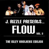 J. Rizzle Presents...Flow Vol. 3 (The Isley Brothers Edition)
