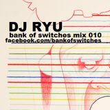 Bank Of Switches mix 010 - DJ Ryu