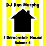 13 - I Remember House, Vol. 4 (DJ Dan Murphy Podcast)