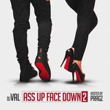 Dj Val - Ass Up Face Down Vol.2 hosted by Pragz