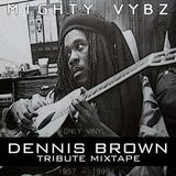 Mighty Vybz Sound - Dennis Brown tribute