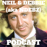Neil & Debbie (aka NDebz) Podcast #104  ' Willy Wonka ' -  (Just the chat)