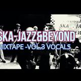 Ska-Jazz&Beyond Mixtape Vol.3-Vocals