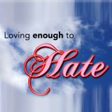 Loving Enough to Hate