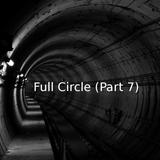 Full Circle (Part 7)