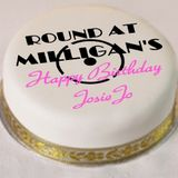 Round At Milligan's - Show 64 - JosieJo Birthday Special - 18th March 2013