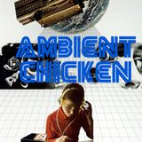 Ambient Chicken #10 - Wednesday 13th September 2017