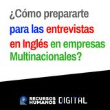 ¿Cómo prepararse para las entrevistas de trabajo en las empresas Multinacionales?