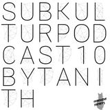 Subkultur Podcast 10 by Tanith