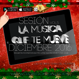 Sesión La Musica Que Te Mueve - Diciembre 2016