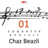 Coquette Podcast 01 - Chaz Beazli