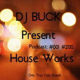 Dj Buck - House Works podсast #001 #2015