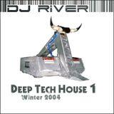 DJ River - Deep Tech House Mix 1 (Winter 2004)