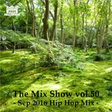 THE MIX SHOW vol.50 -Sep 2016 Hip Hop Mix- (Mixed by DJ H!ROKi, 2016-09-19)