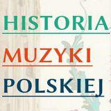 Historia Muzyki Polskiej - audycja nr 1