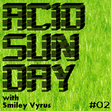 Acid Sunday with Smiley Vyrus - Cloudcast 02 (06.01.2013)