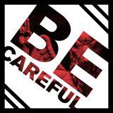 ☠ B / E ☠  C / A / R / E / F / U / L ☠
